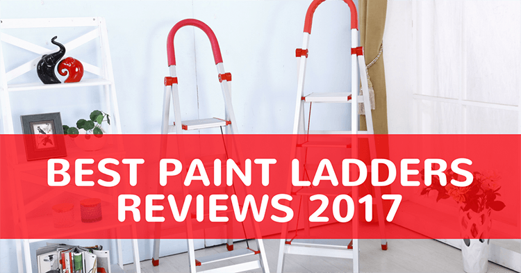 BEST PAINT LADDERS REVIEWS 2019