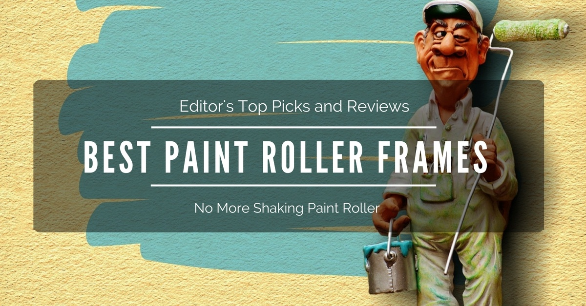 Best Paint Roller Frames 2018 Top Editors Picks And Reviews