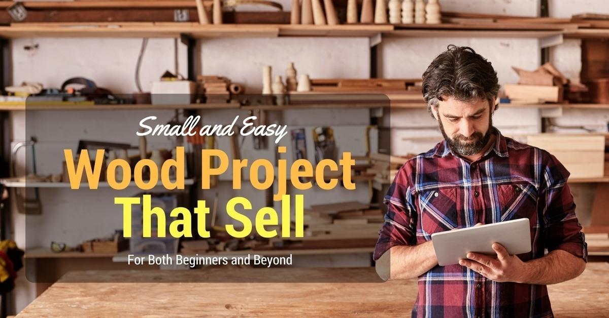 50+ Wood Projects That Make Money: Small and Easy Wood