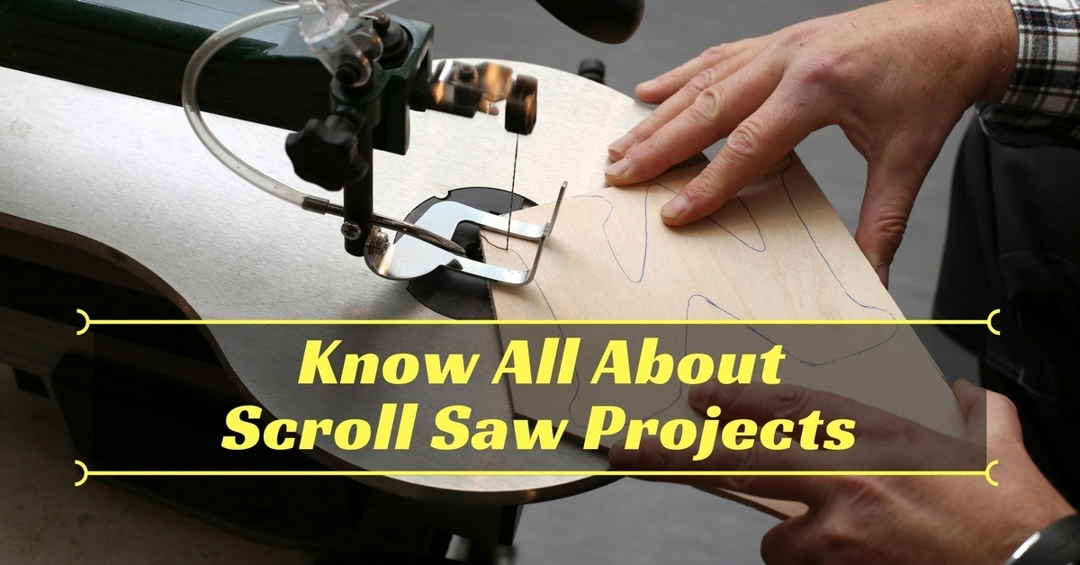 Know All About Scroll Saw Projects – Scroll Saws Tips
