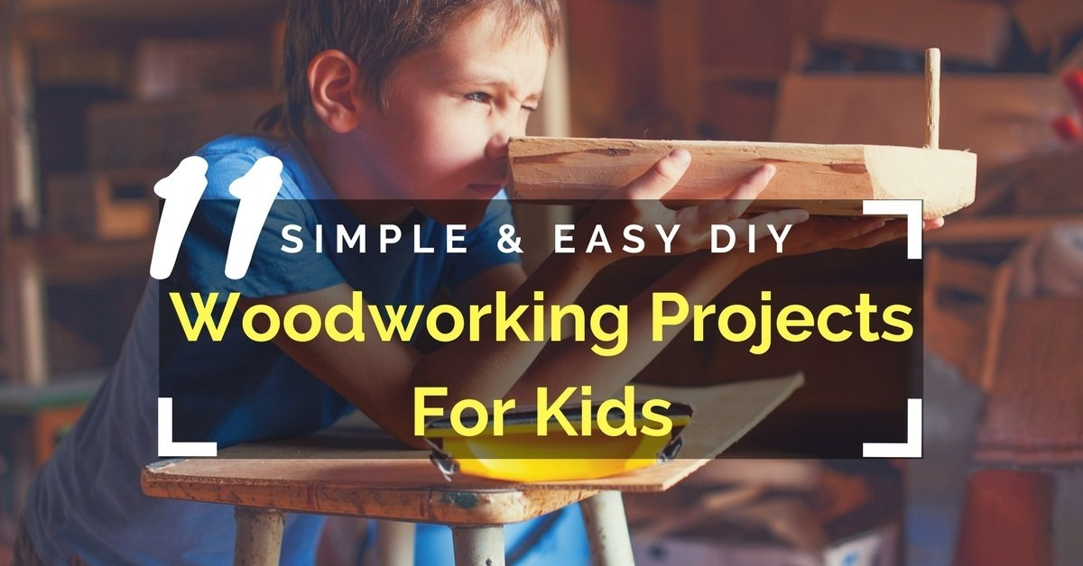 Simple & Easy DIYWoodworking Projects For Kids
