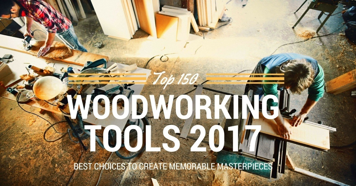 Woodworking Tools 2018 List Of 150 Power Tools And Hand Tools