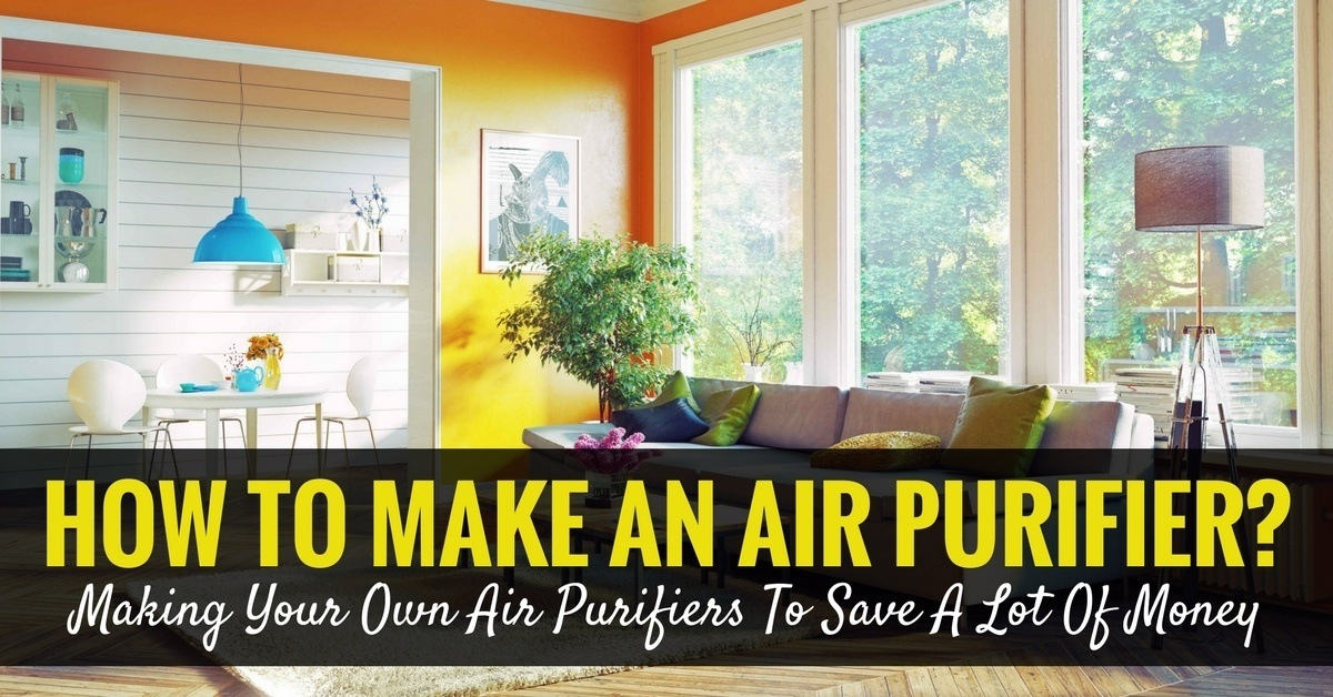How to make an air purifier making your own air purifiers for How much can you save building your own house