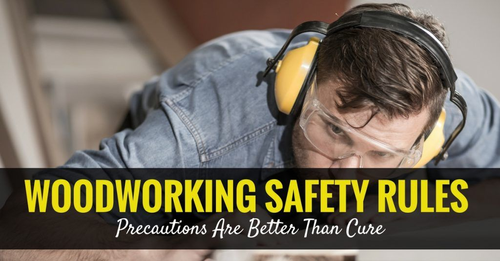 Woodworking Safety Rules- Precautions Are Better Than Cure