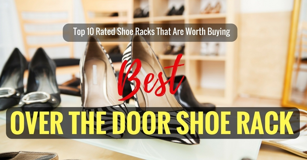 Best Over The Door Shoe Rack 2019: Top 10 Rated Shoe Racks That Are Worth Buying
