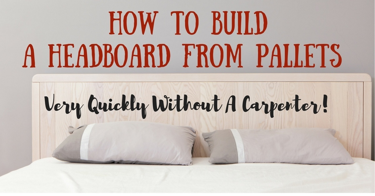 How to Build A Headboard From Pallets Very Quickly Without A Carpenter!
