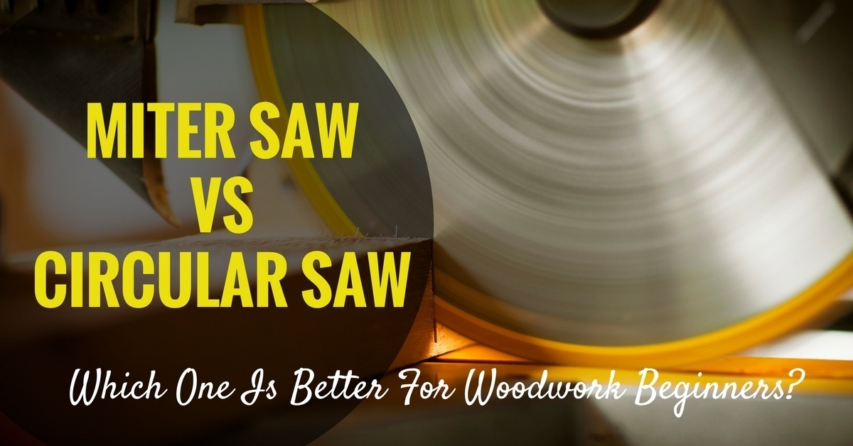 Miter Saw Vs Circular Saw- Which One Is Better For Woodwork Beginners-