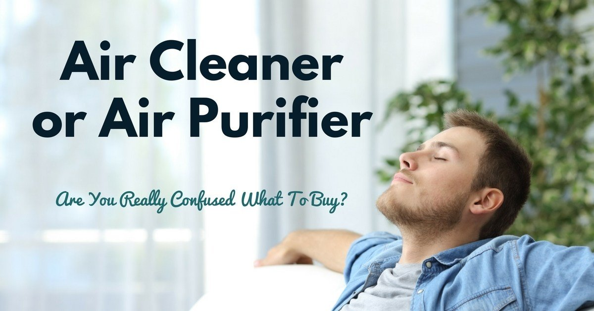 Air Cleaner vs. Air Purifier- Are You Really Confused What To Buy-