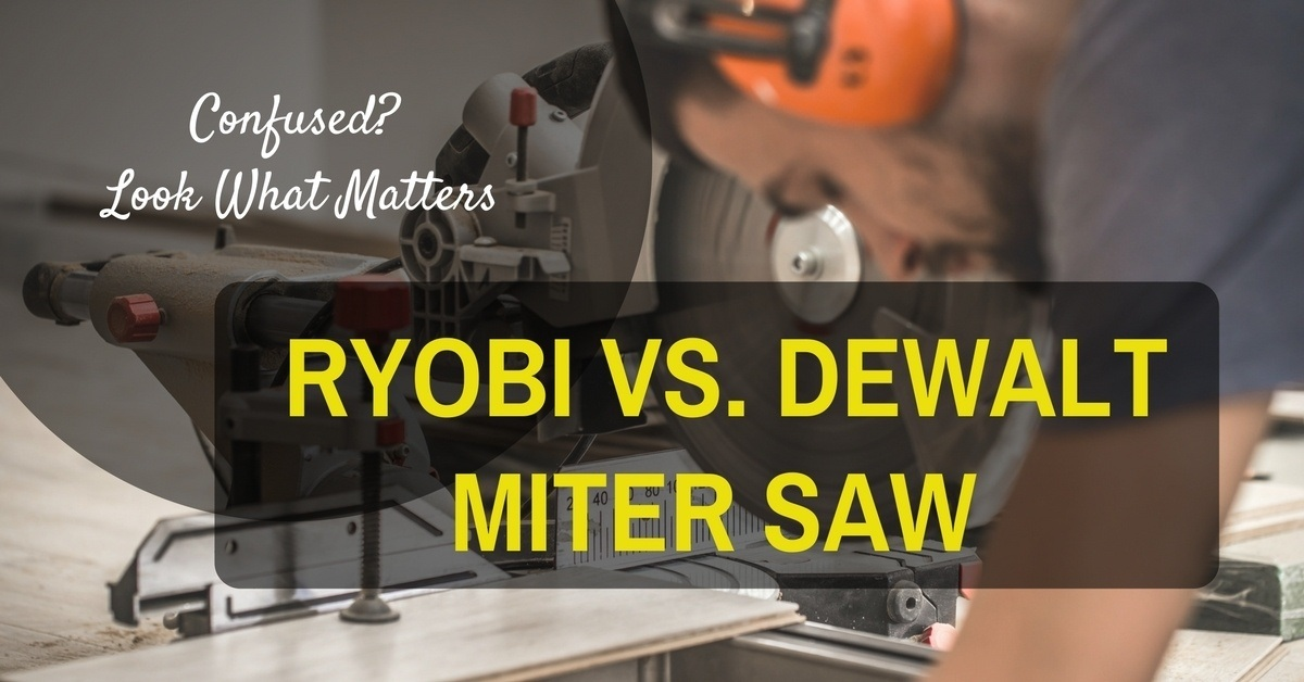 Confused Between Ryobi vs. Dewalt Miter Saw-- Look What Matters (1)