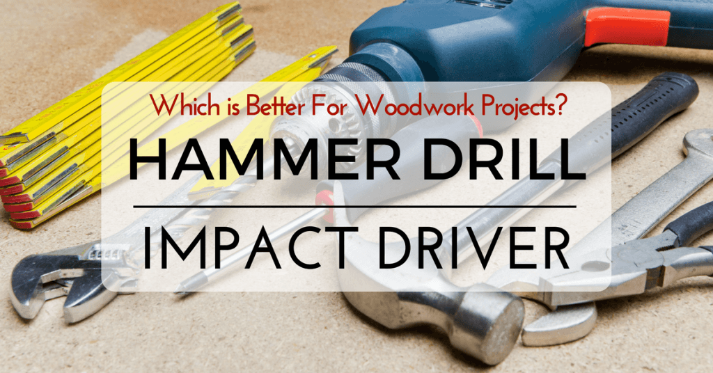 Hammer Drill Vs Impact Driver- Which is Better For Woodwork Projects-