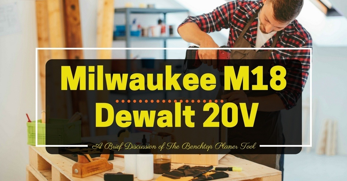 Milwaukee M18 Vs Dewalt 20V- Which Is Better Fit To Your Woodwork- (1)