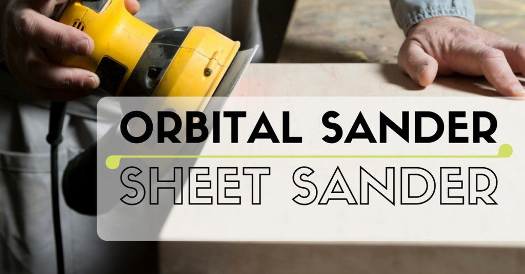 Orbital Sander Vs Sheet Sander- Which One Should You Choose