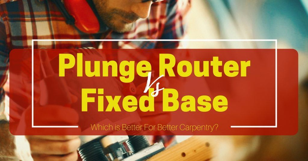 Plunge Router vs Fixed Base- Which is Better For Better Carpentry- (1)