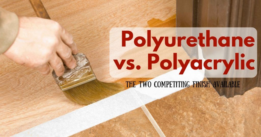 Polyurethane vs. Polyacrylic- The Two Competiting Finish Available