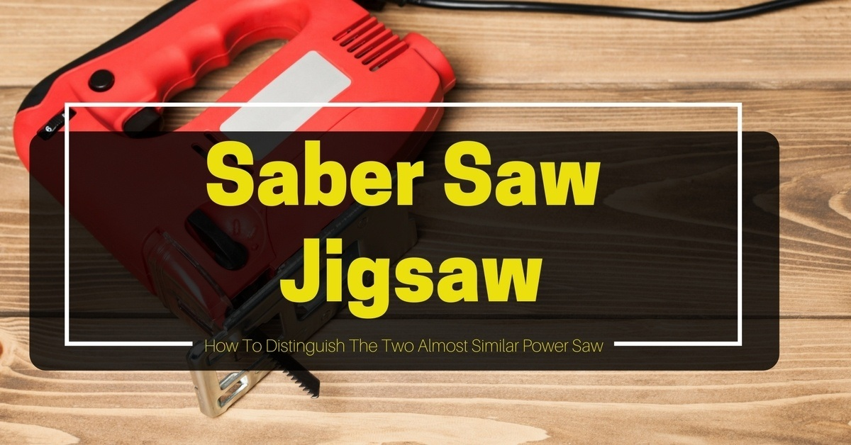 Saber Saw vs Jigsaw- How To Distinguish The Two Almost Similar Power Saw (2)